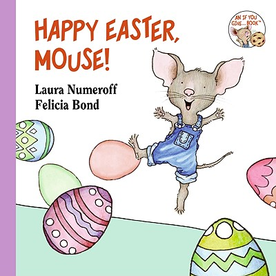 Happy Easter, Mouse! By Numeroff, Laura Joffe/ Bond, Felicia (ILT)